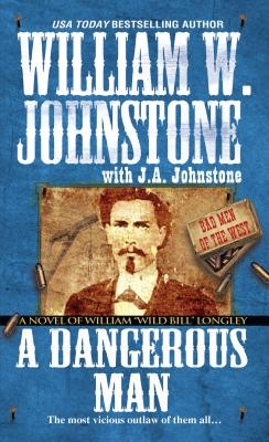 A Dangerous Man By Johnstone, William W./ Johnstone, J. A.