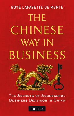 The Chinese Way in Business By De Mente, Boye