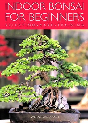 Indoor Bonsai For Beginners By Busch, Werner M.